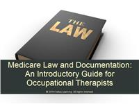 Medicare Law and Documentation:  An Introductory Guide for Occupational Therapists