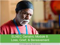 ELNEC Geriatric Module 8: Loss, Grief & Bereavement