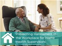 Preventing Harassment in the Workplace for Home Health Supervisors